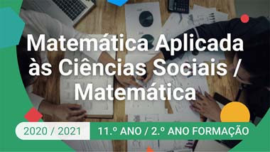Matemática Aplicada às Ciências Sociais / Matemática - 11.º ano
